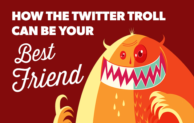 How The Twitter Troll Can Be Your Best Friend